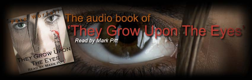 News Page 3/Audio Book header image - The Eyes Trilogy Website - They Grow Upon The Eyes - The Doom Of The Hollow - The Unforseen Children Of Olive Shipley - Author Pete Worrall